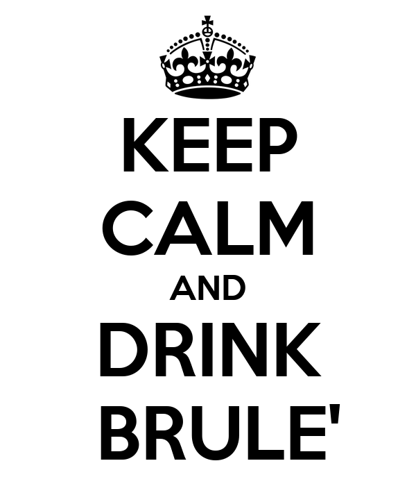 KEEP CALM AND DRINK  BRULE'