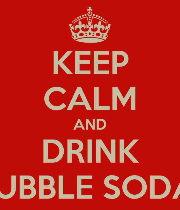 KEEP CALM AND DRINK BUBBLE SODA