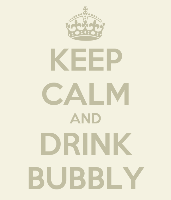 KEEP CALM AND DRINK BUBBLY
