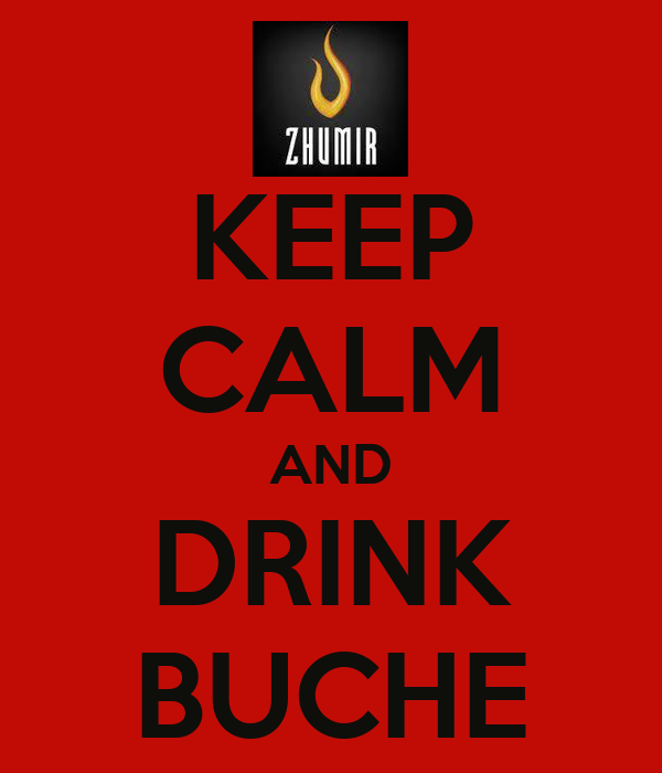 KEEP CALM AND DRINK BUCHE