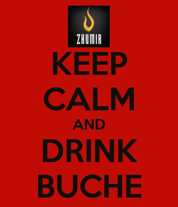 KEEP CALM AND DRINK BUCHE