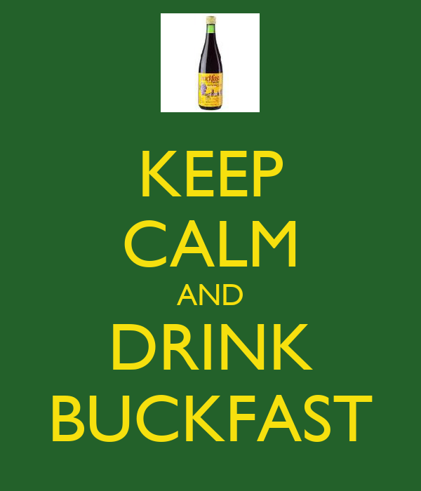 KEEP CALM AND DRINK BUCKFAST