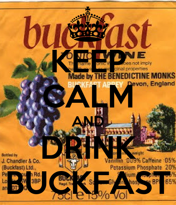 KEEP CALM AND DRINK BUCKFAST