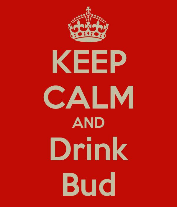 KEEP CALM AND Drink Bud