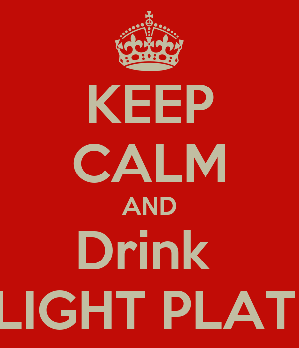 KEEP CALM AND Drink  BUD LIGHT PLATINUM