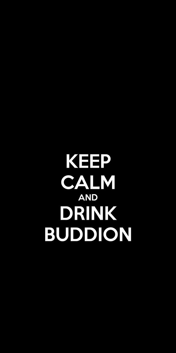 KEEP CALM AND DRINK BUDDION