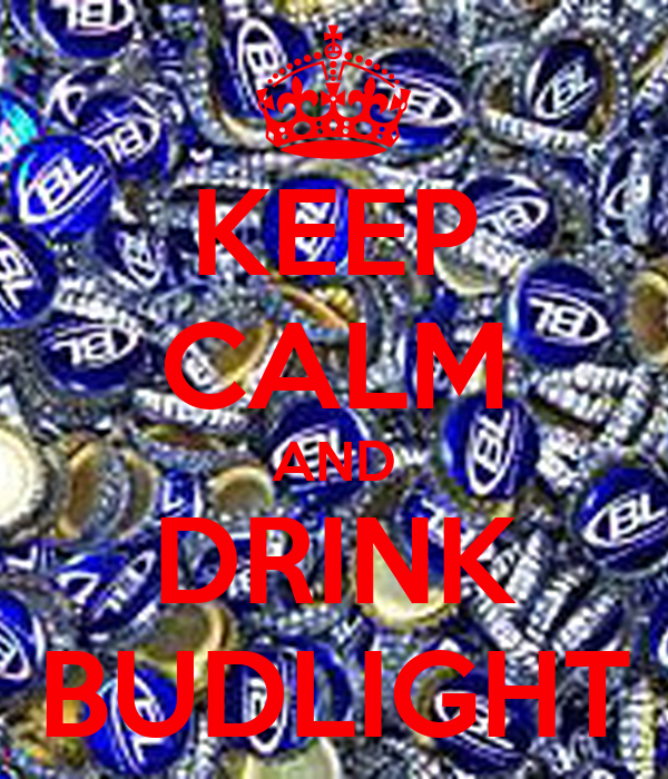 KEEP CALM AND DRINK BUDLIGHT