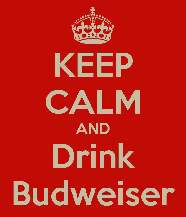 KEEP CALM AND Drink Budweiser