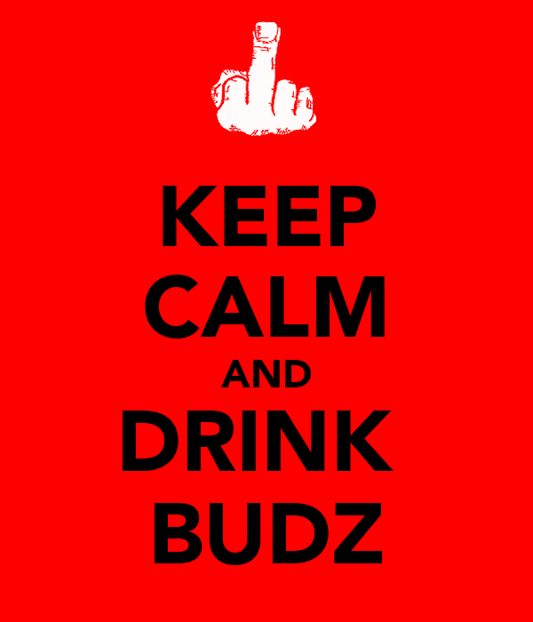 KEEP CALM AND DRINK  BUDZ