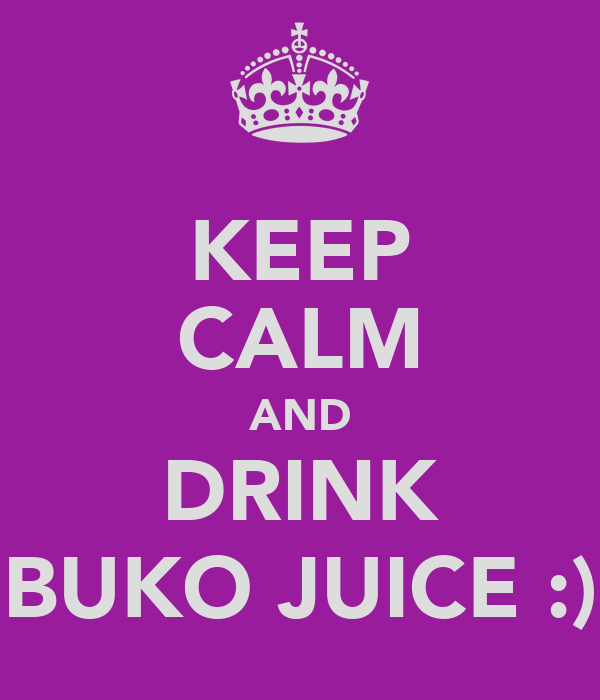 KEEP CALM AND DRINK BUKO JUICE :)