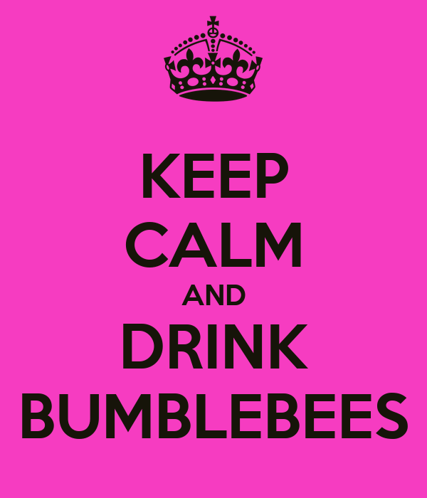 KEEP CALM AND DRINK BUMBLEBEES