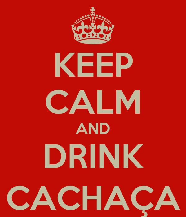 KEEP CALM AND DRINK CACHAÇA
