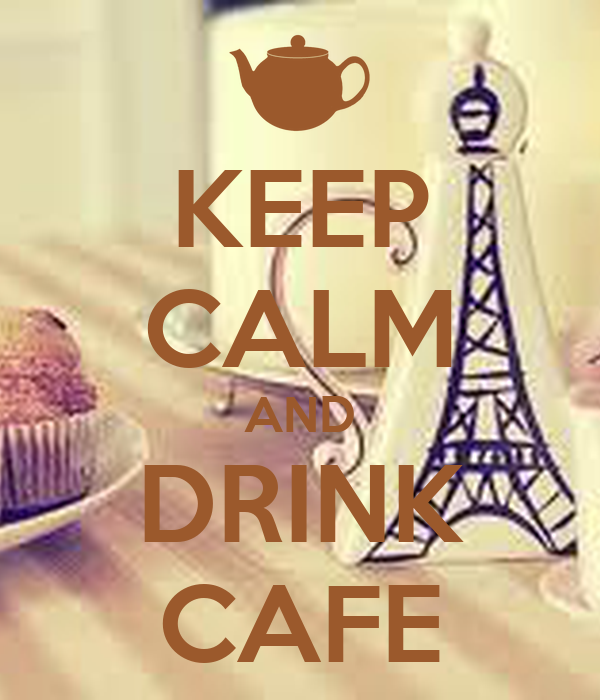 KEEP CALM AND DRINK CAFE