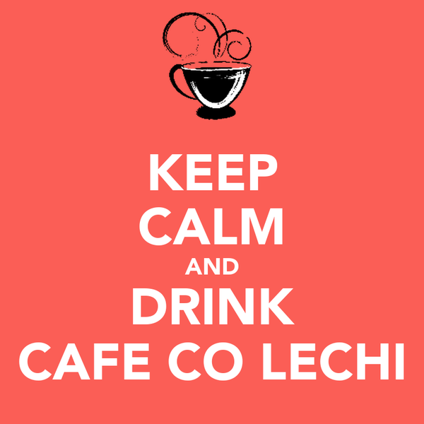 KEEP CALM AND DRINK CAFE CO LECHI