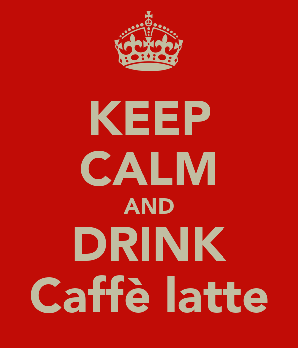 KEEP CALM AND DRINK Caffè latte