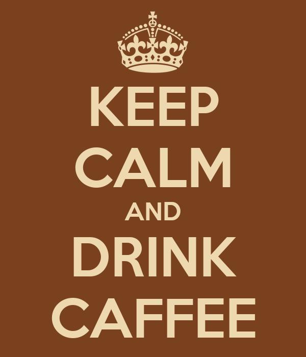 KEEP CALM AND DRINK CAFFEE