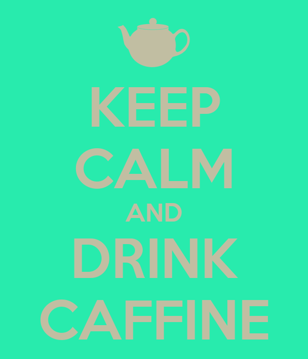 KEEP CALM AND DRINK CAFFINE