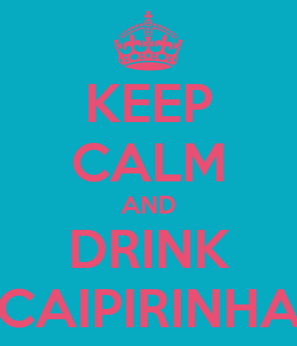 KEEP CALM AND DRINK ''CAIPIRINHA''