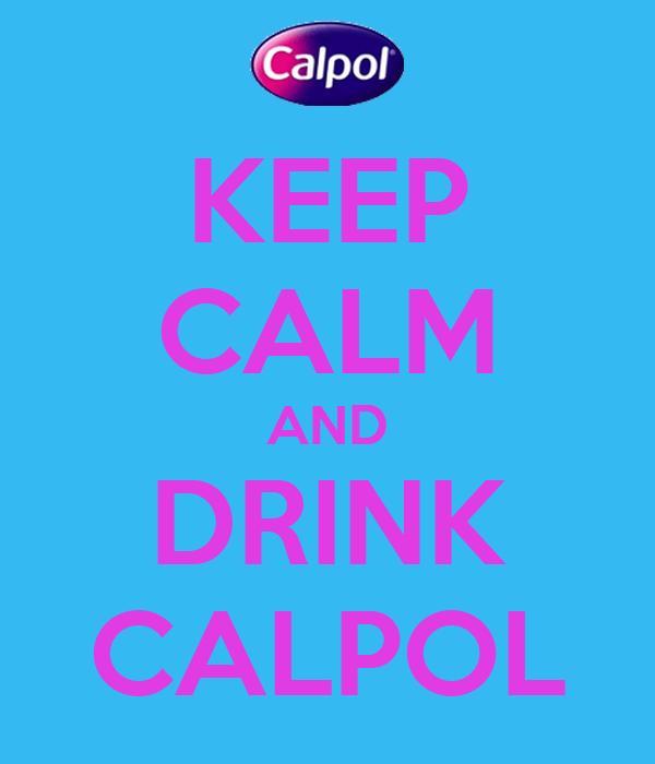 KEEP CALM AND DRINK CALPOL