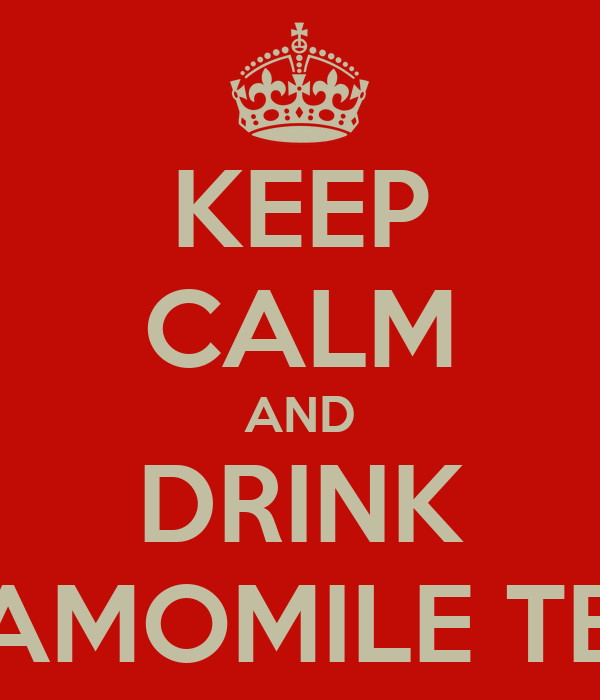 KEEP CALM AND DRINK CAMOMILE TEA