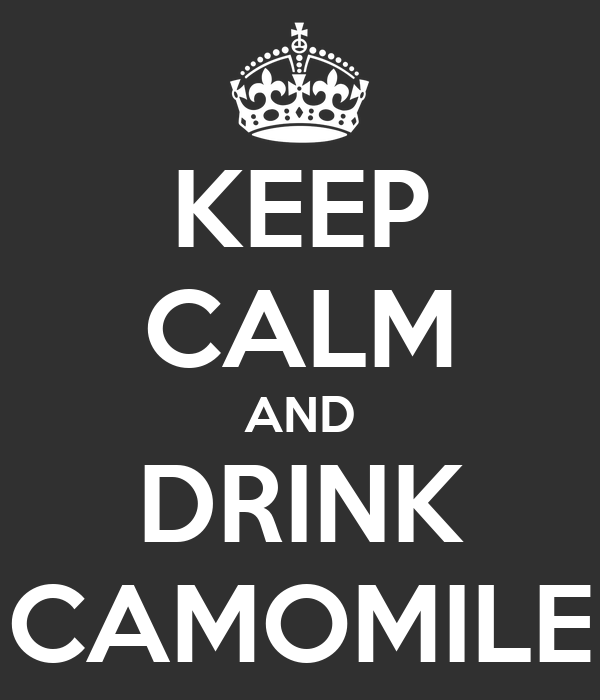 KEEP CALM AND DRINK CAMOMILE