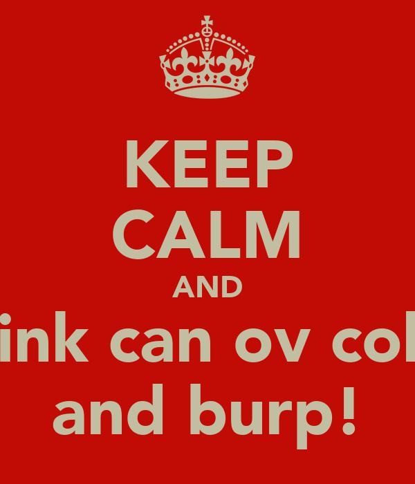 KEEP CALM AND Drink can ov coke  and burp!