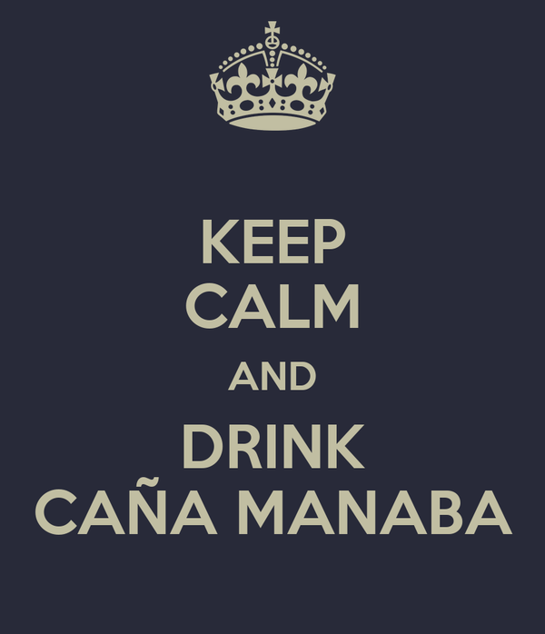KEEP CALM AND DRINK CAÑA MANABA