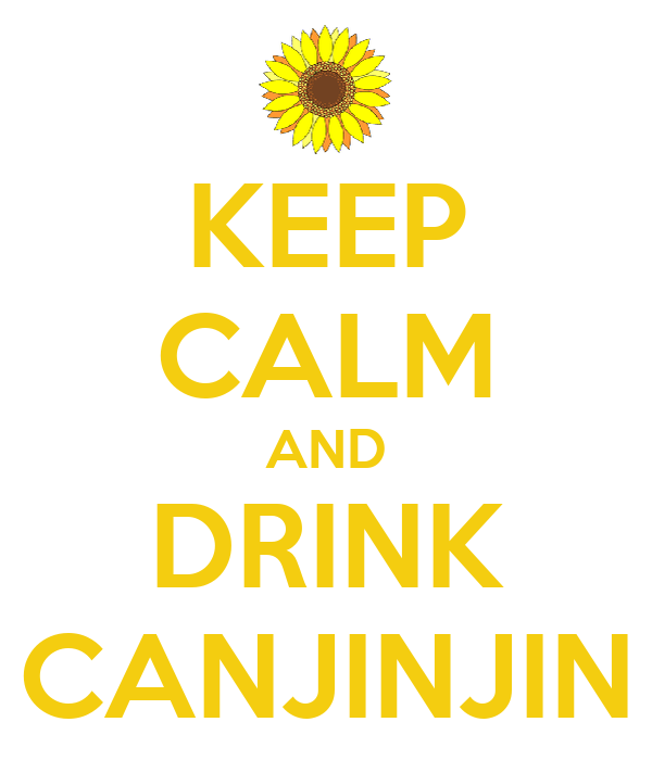 KEEP CALM AND DRINK CANJINJIN