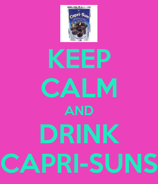 KEEP CALM AND DRINK CAPRI-SUNS