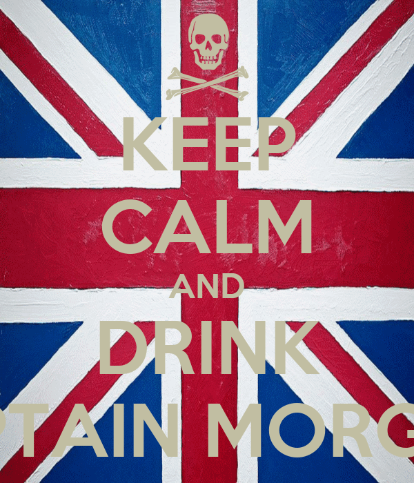 KEEP CALM AND DRINK CAPTAIN MORGAN