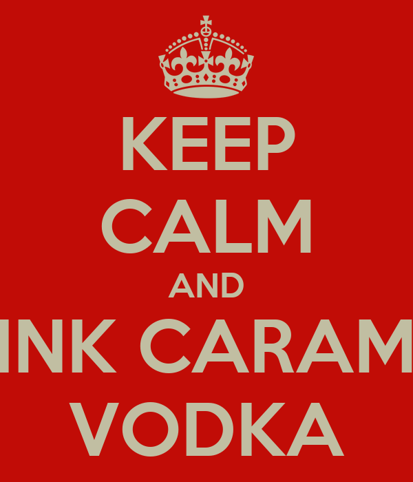 KEEP CALM AND DRINK CARAMEL  VODKA