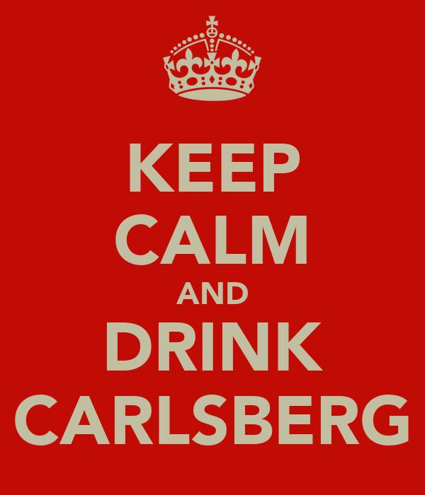KEEP CALM AND DRINK CARLSBERG