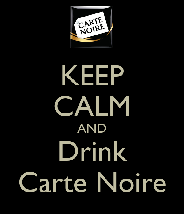 KEEP CALM AND Drink Carte Noire