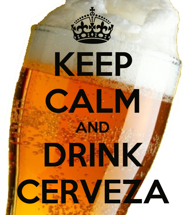 KEEP CALM AND DRINK CERVEZA