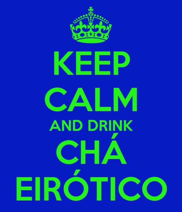 KEEP CALM AND DRINK CHÁ EIRÓTICO