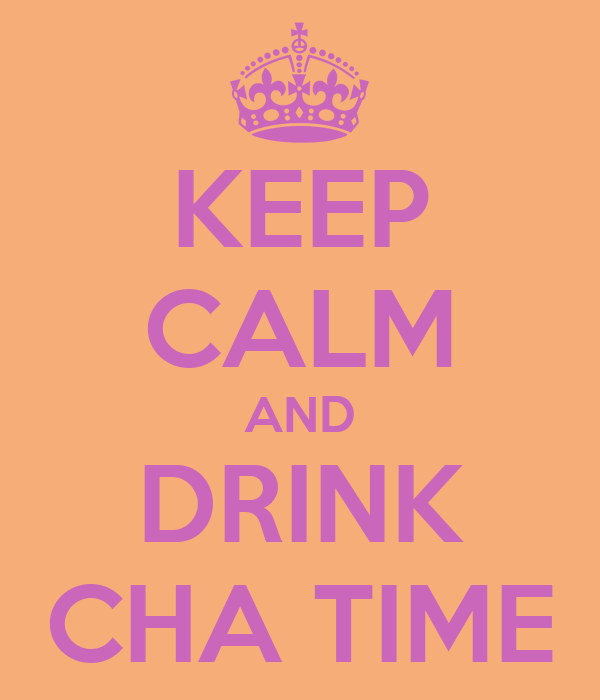 KEEP CALM AND DRINK CHA TIME