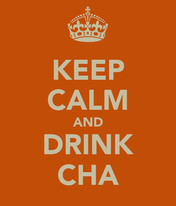 KEEP CALM AND DRINK CHA