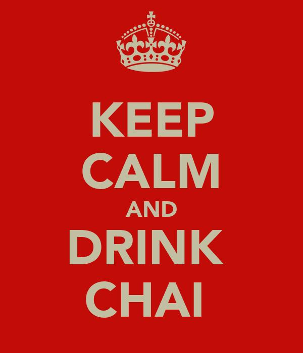 KEEP CALM AND DRINK  CHAI
