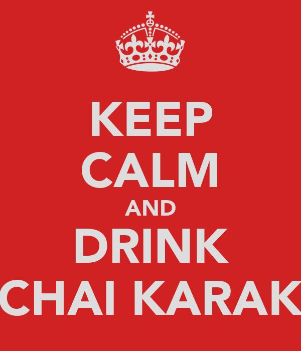KEEP CALM AND DRINK CHAI KARAK