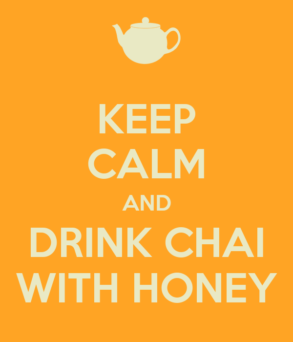 KEEP CALM AND DRINK CHAI WITH HONEY