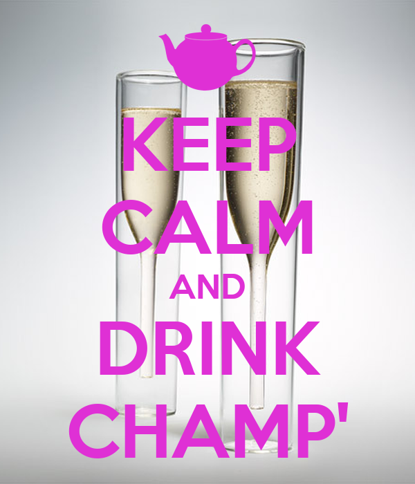 KEEP CALM AND DRINK CHAMP'