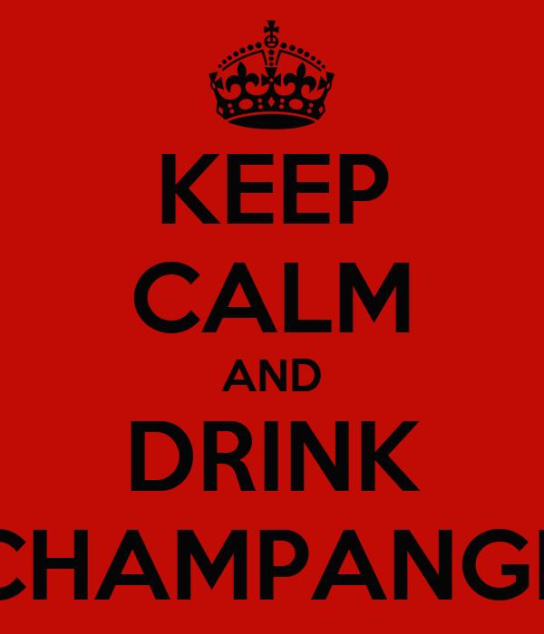 KEEP CALM AND DRINK CHAMPANGE