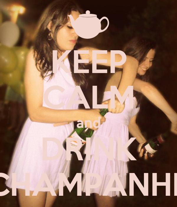 KEEP CALM and DRINK CHAMPANHE