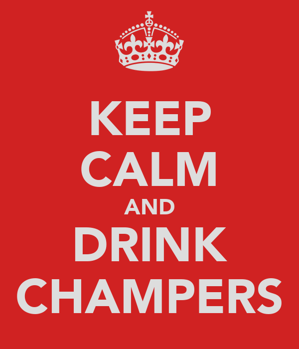 KEEP CALM AND DRINK CHAMPERS