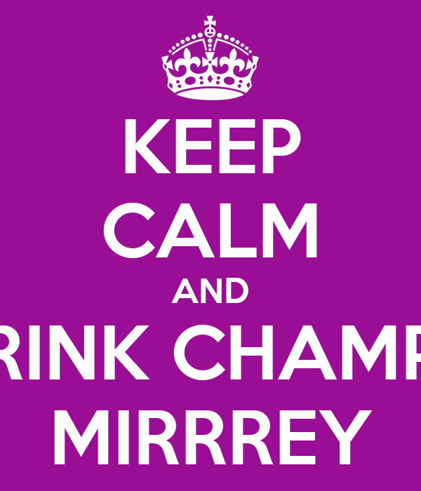 KEEP CALM AND DRINK CHAMPU MIRRREY