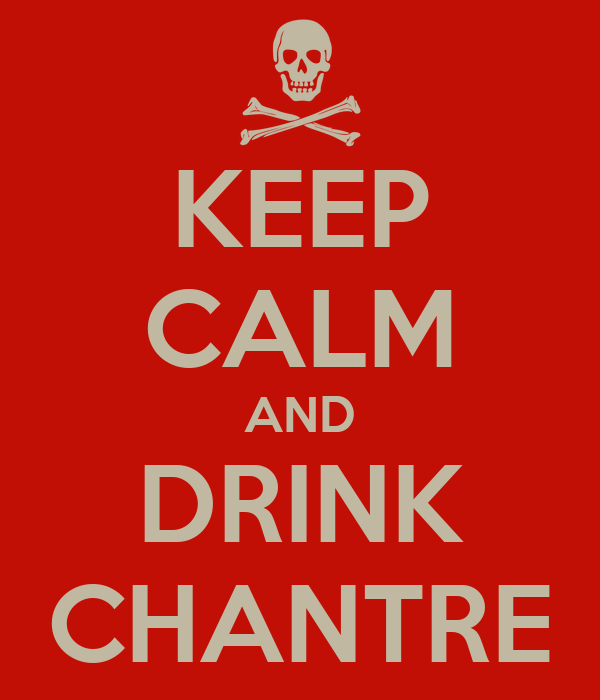KEEP CALM AND DRINK CHANTRE