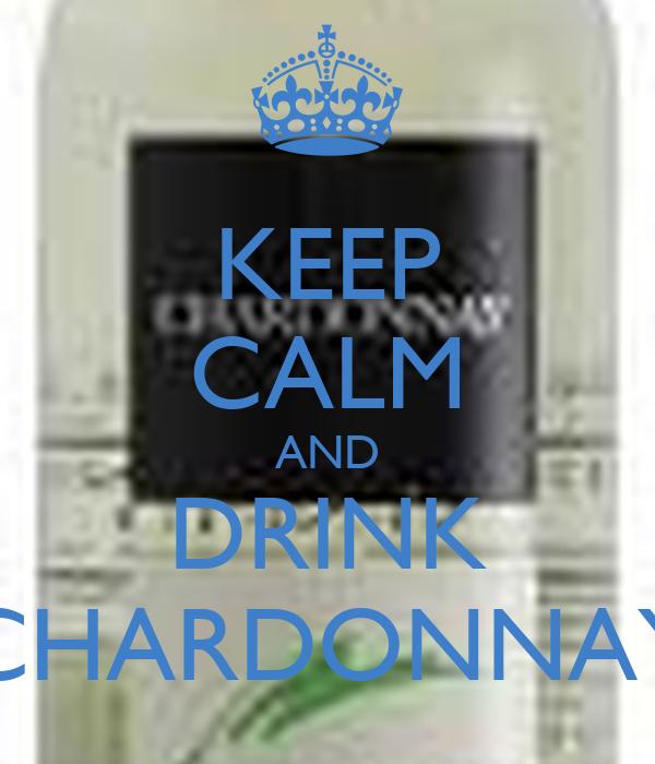 KEEP CALM AND DRINK CHARDONNAY