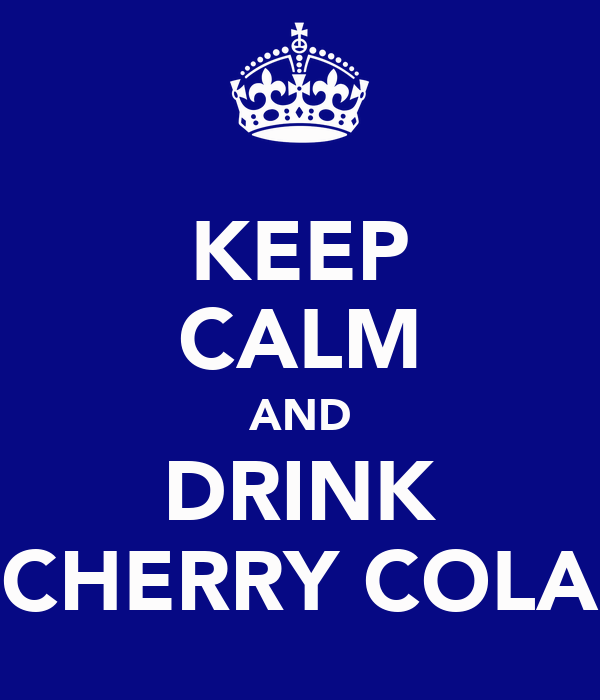KEEP CALM AND DRINK CHERRY COLA