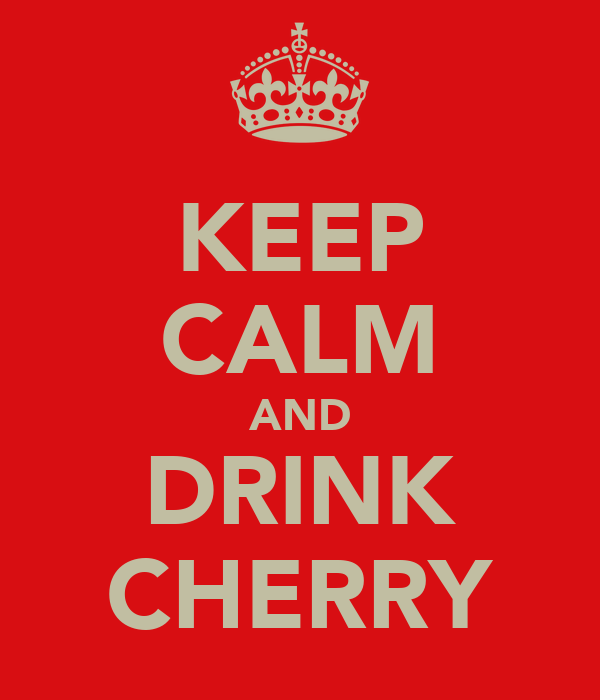KEEP CALM AND DRINK CHERRY