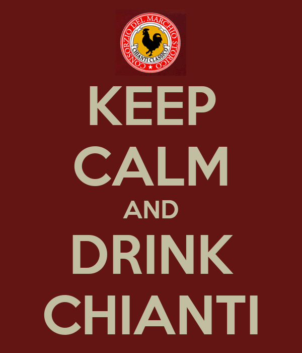 KEEP CALM AND DRINK CHIANTI